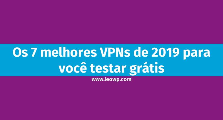 Os 7 melhores VPNs de 2019 para você testar grátis