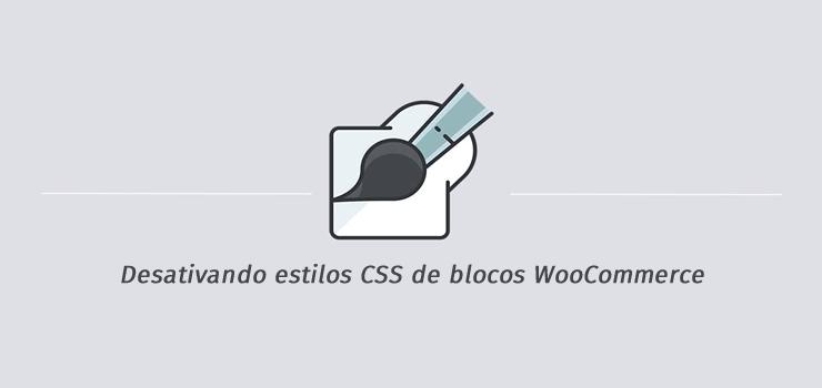 Desativando estilos CSS de blocos WooCommerce